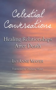 Celestial Conversations: Healing Relationships After Death by Lo Anne Mayer - Book cover